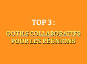 le top 3 des groupes d'outils collaboratifs des réunions